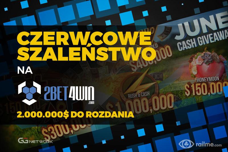 Czerwcowe szaleństwo na 2bet4win - 2.000.000$ w najróżniejszych promocjach!