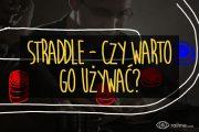 Straddle - czym jest i czy warto go używać?