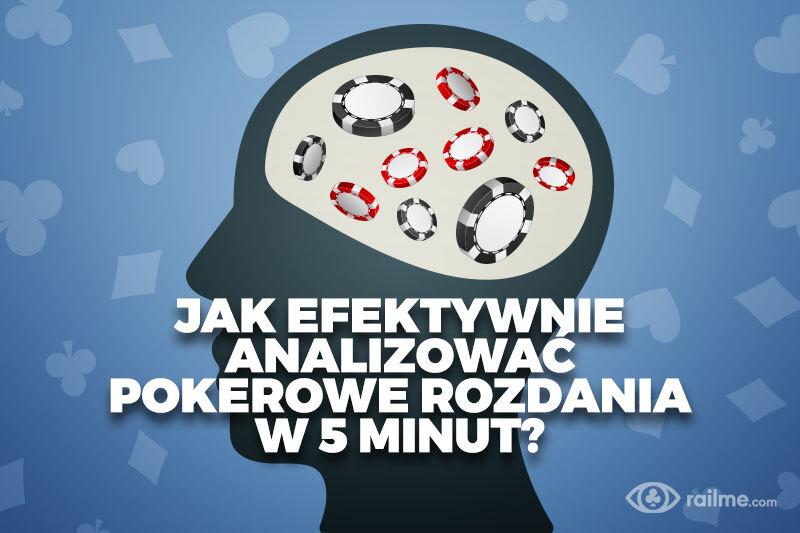 Jak efektywnie analizować pokerowe rozdania w 5 minut?
